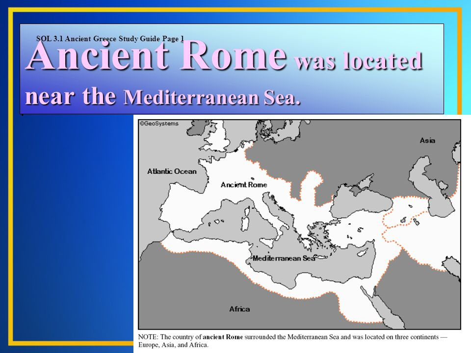 Ancient Rome was located near the Mediterranean Sea.. SOL 3.1 Ancient Greece Study Guide Page 1