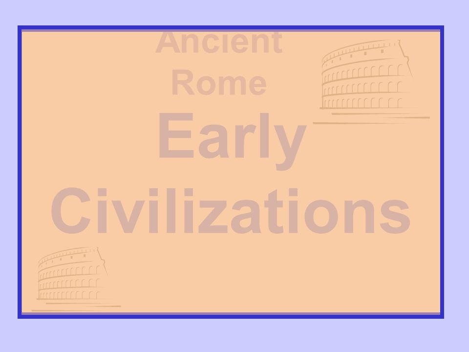 Ancient Rome Early Civilizations