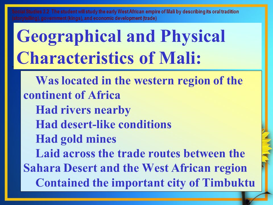 Was located in the western region of the continent of Africa Had rivers nearby Had desert-like conditions Had gold mines Laid across the trade routes