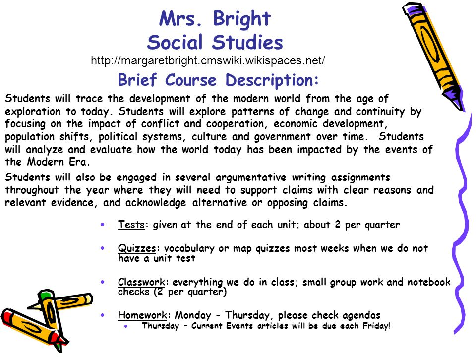 Mrs. Bright Social Studies http://margaretbright.cmswiki.wikispaces.net/ Tests: given at the end of each unit; about 2 per quarter Quizzes: vocabulary