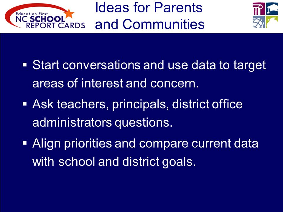 Ideas for Parents and Communities Start conversations and use data to target areas of interest and concern.