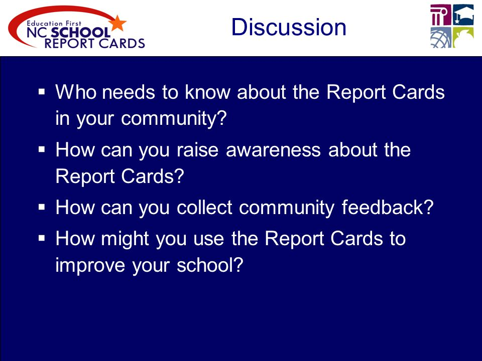 Discussion Who needs to know about the Report Cards in your community.