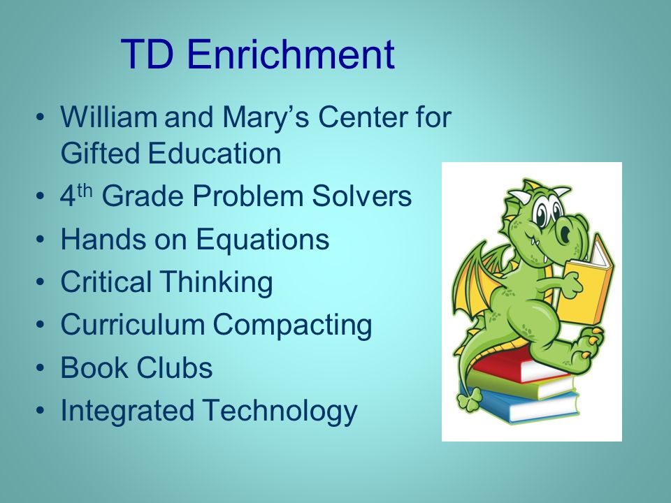 TD Enrichment William and Marys Center for Gifted Education 4 th Grade Problem Solvers Hands on Equations Critical Thinking Curriculum Compacting Book Clubs Integrated Technology