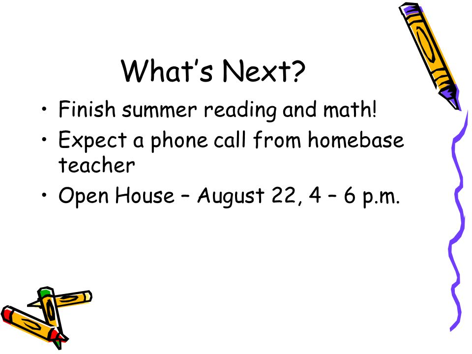 Whats Next. Finish summer reading and math.
