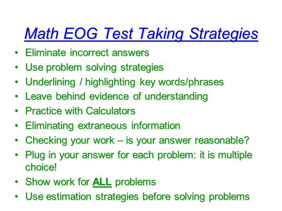 Math EOG Test Taking Strategies Eliminate incorrect answersEliminate incorrect answers Use problem solving strategiesUse problem solving strategies Un