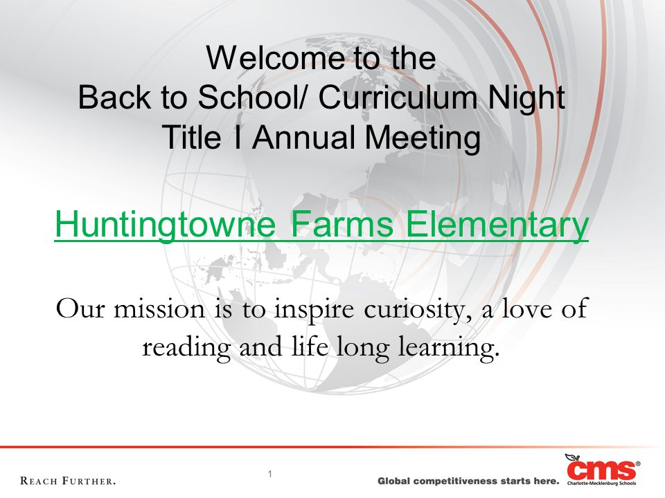 1 Welcome to the Back to School/ Curriculum Night Title I Annual Meeting Huntingtowne Farms Elementary Our mission is to inspire curiosity, a love of