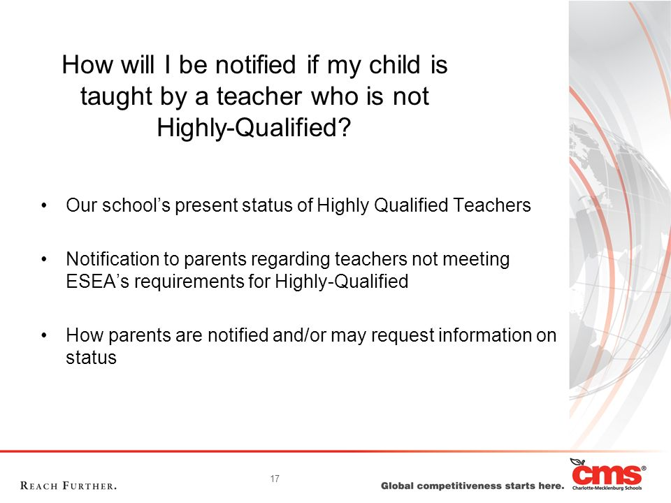 17 How will I be notified if my child is taught by a teacher who is not Highly-Qualified? Our schools present status of Highly Qualified Teachers Noti