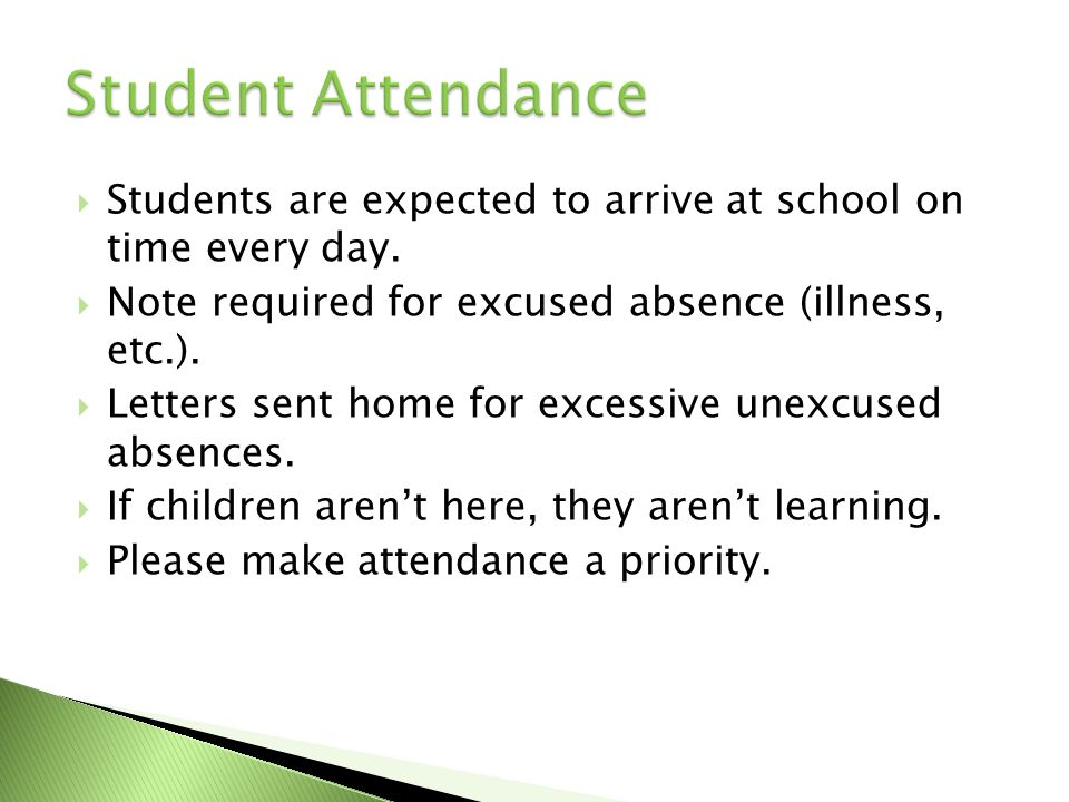 Students are expected to arrive at school on time every day. Note required for excused absence (illness, etc.). Letters sent home for excessive unexcu