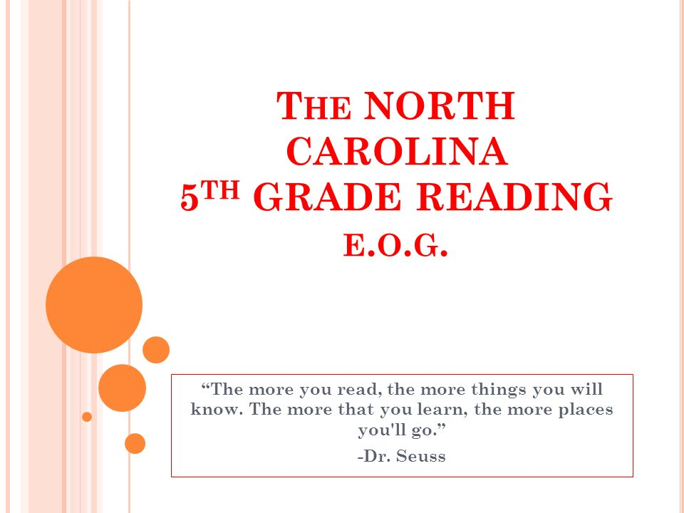 T HE NORTH CAROLINA 5 TH GRADE READING E.O. G. The more you read, the more things you will know.