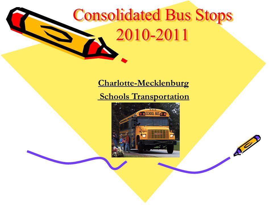 Consolidated Bus Stops 2010-2011 Consolidated Bus Stop Information 2009-2010 Charlotte-Mecklenburg Schools Transportation