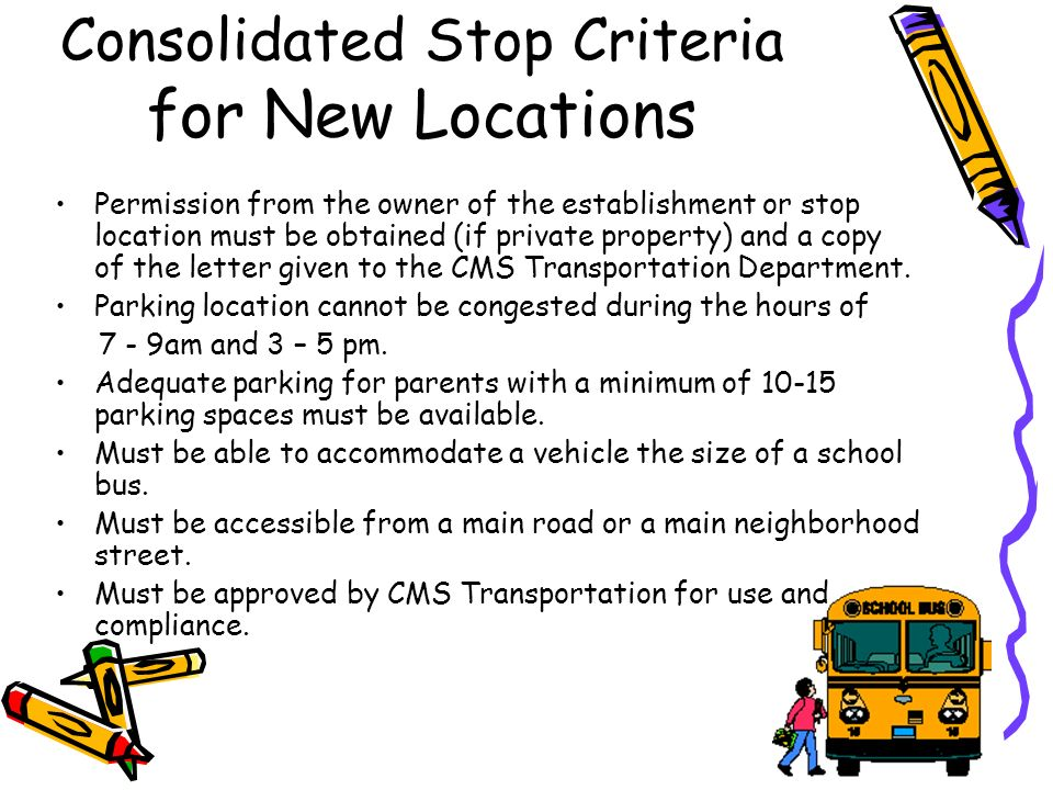 Consolidated Stop Criteria for New Locations Permission from the owner of the establishment or stop location must be obtained (if private property) and a copy of the letter given to the CMS Transportation Department.