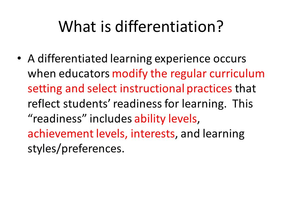 What is differentiation? A differentiated learning experience occurs when educators modify the regular curriculum setting and select instructional pra