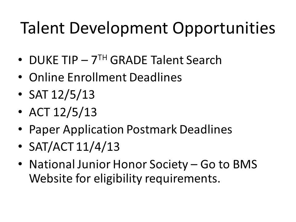 Talent Development Opportunities DUKE TIP – 7 TH GRADE Talent Search Online Enrollment Deadlines SAT 12/5/13 ACT 12/5/13 Paper Application Postmark De