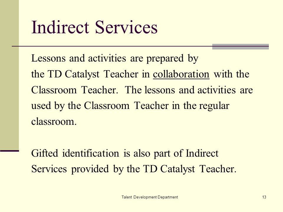 Talent Development Department13 Indirect Services Lessons and activities are prepared by the TD Catalyst Teacher in collaboration with the Classroom Teacher.