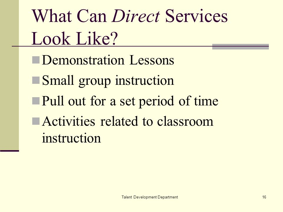 Talent Development Department16 What Can Direct Services Look Like.