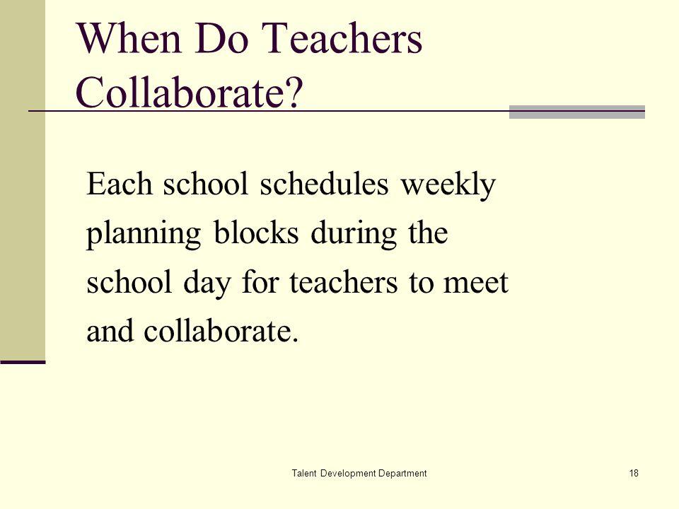 Talent Development Department18 When Do Teachers Collaborate.