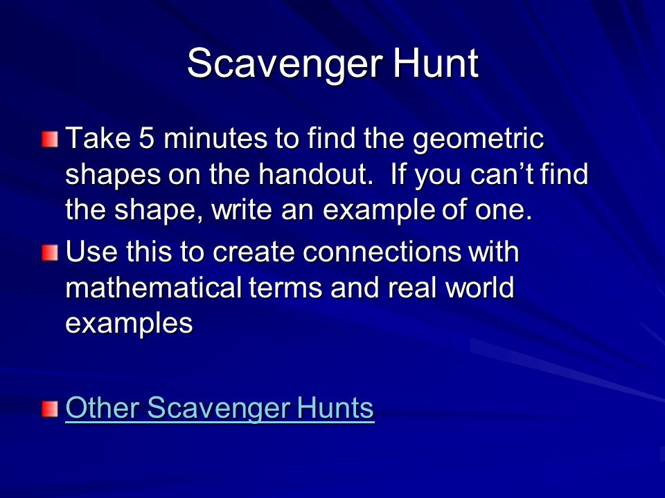 Scavenger Hunt Take 5 minutes to find the geometric shapes on the handout. If you cant find the shape, write an example of one. Use this to create con