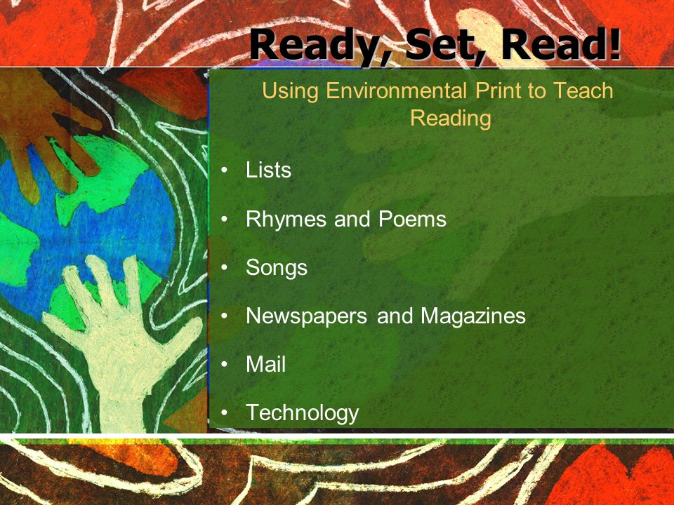 Ready, Set, Read! Using Environmental Print to Teach Reading Lists Rhymes and Poems Songs Newspapers and Magazines Mail Technology