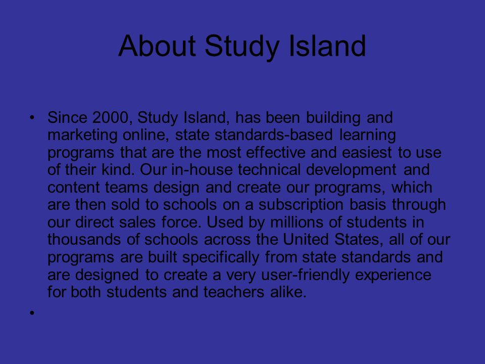 About Study Island Since 2000, Study Island, has been building and marketing online, state standards-based learning programs that are the most effecti