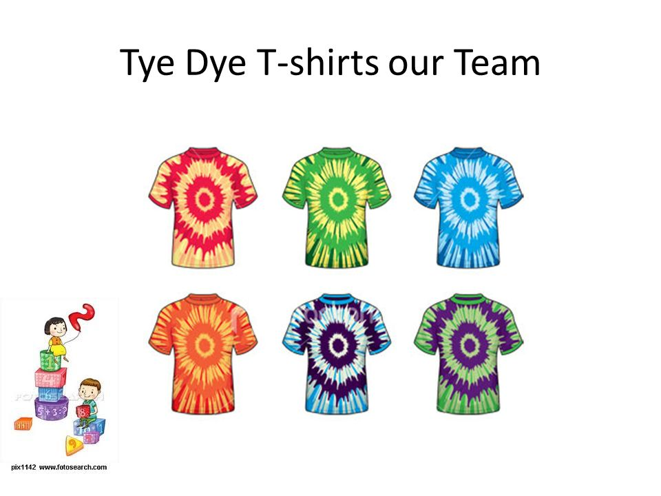 Tye Dye T-shirts our Team