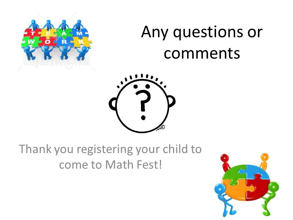 Any questions or comments Thank you registering your child to come to Math Fest!