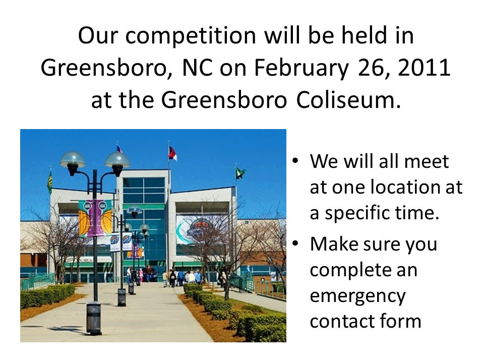 Our competition will be held in Greensboro, NC on February 26, 2011 at the Greensboro Coliseum.