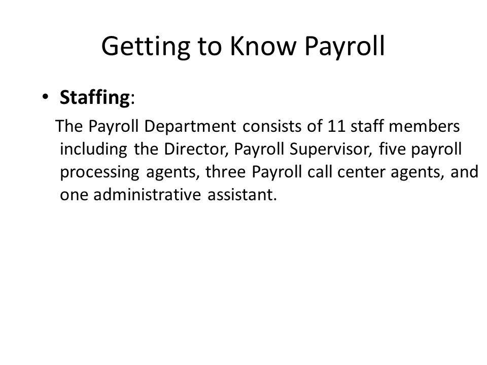 Getting to Know Payroll Staffing: The Payroll Department consists of 11 staff members including the Director, Payroll Supervisor, five payroll process