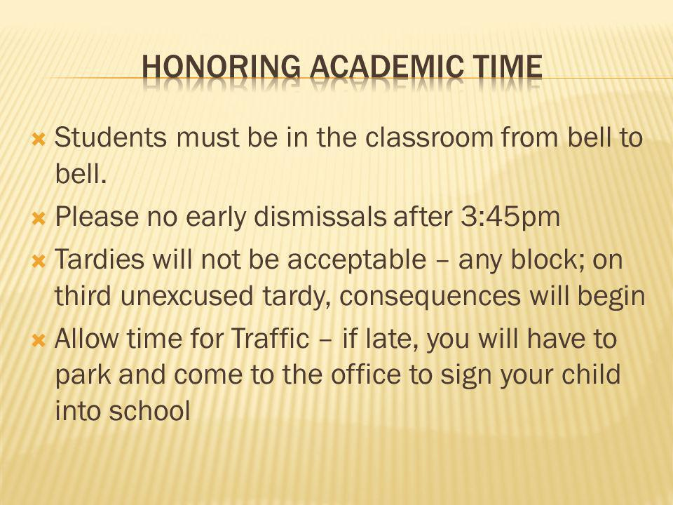 Students must be in the classroom from bell to bell. Please no early dismissals after 3:45pm Tardies will not be acceptable – any block; on third unex