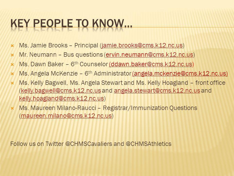 Ms. Jamie Brooks – Principal (jamie.brooks@cms.k12.nc.us)jamie.brooks@cms.k12.nc.us Mr. Neumann – Bus questions (ervin.neumann@cms.k12.nc.us)@cms.k12.