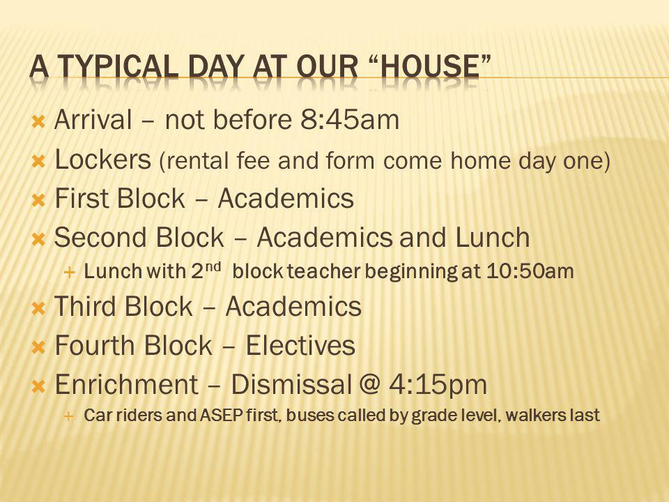 Arrival – not before 8:45am Lockers (rental fee and form come home day one) First Block – Academics Second Block – Academics and Lunch Lunch with 2 nd