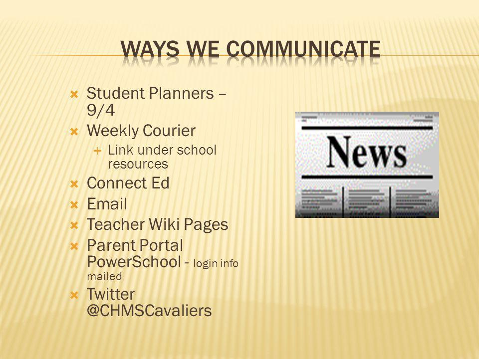 Student Planners – 9/4 Weekly Courier Link under school resources Connect Ed Email Teacher Wiki Pages Parent Portal PowerSchool - login info mailed Tw