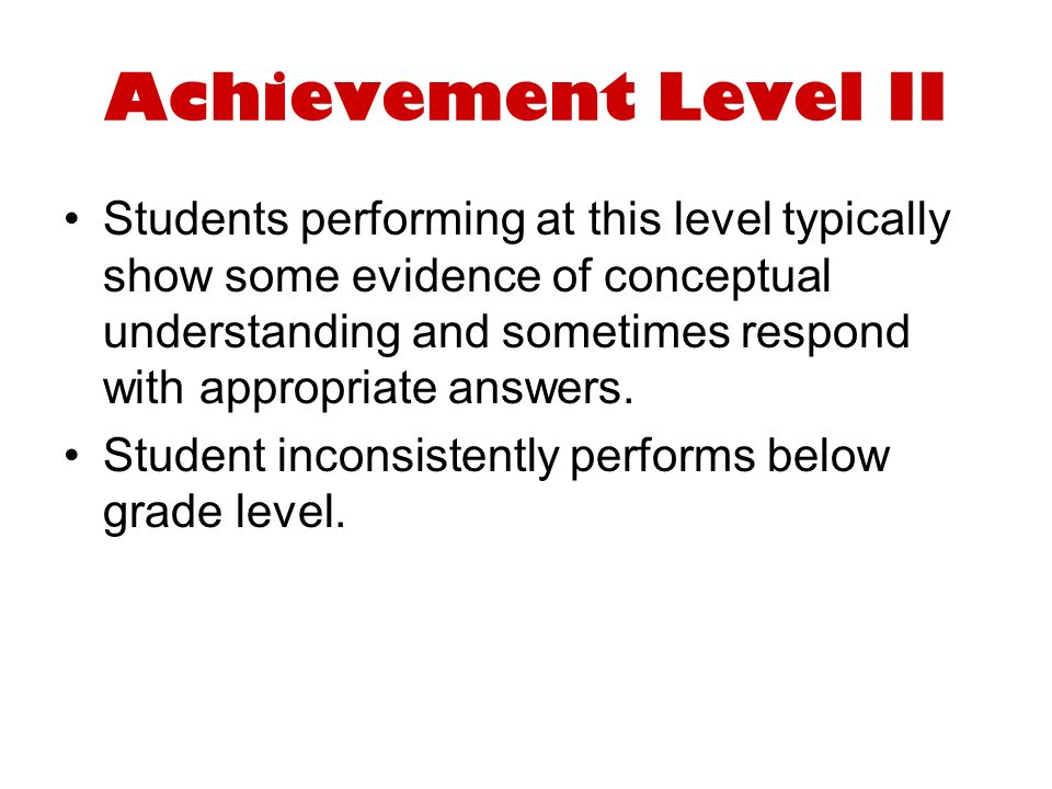 Achievement Level I Students performing at this level show minimal conceptual understanding and often respond with inappropriate answers.