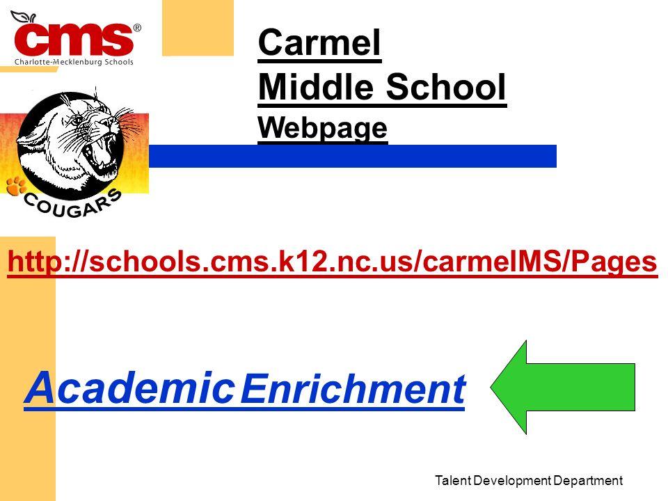 Carmel Middle School Webpage Academic Enrichment http://schools.cms.k12.nc.us/carmelMS/Pages