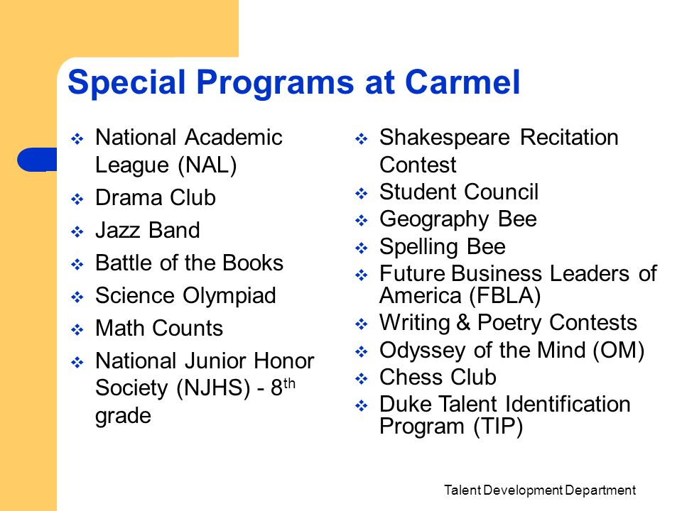 Talent Development Department Special Programs at Carmel National Academic League (NAL) Drama Club Jazz Band Battle of the Books Science Olympiad Math