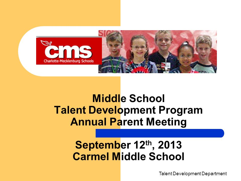 Talent Development Department Middle School Talent Development Program Annual Parent Meeting September 12 th, 2013 Carmel Middle School