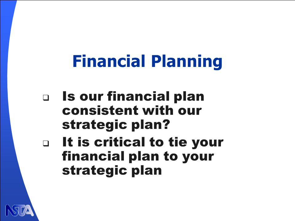 Financial Planning Is our financial plan consistent with our strategic plan.