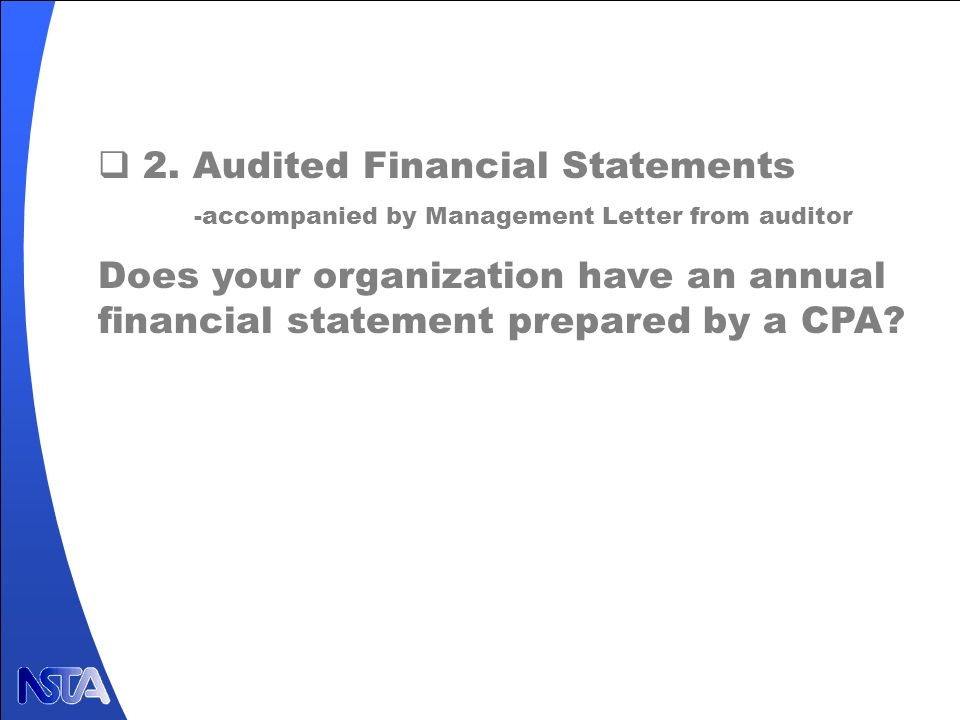 2. Audited Financial Statements -accompanied by Management Letter from auditor Does your organization have an annual financial statement prepared by a