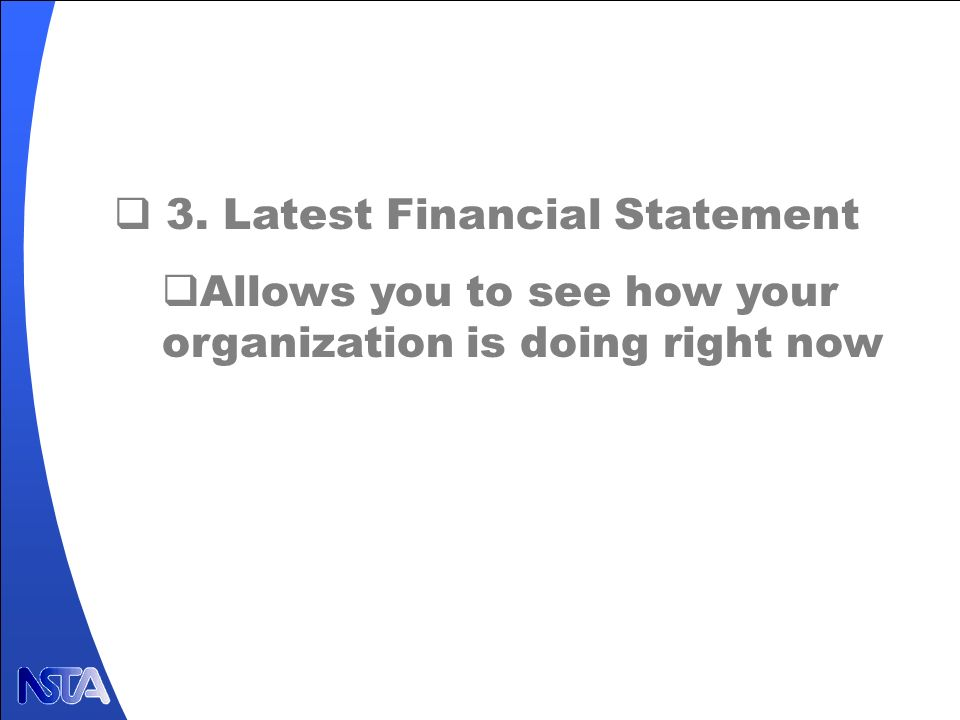3. Latest Financial Statement Allows you to see how your organization is doing right now