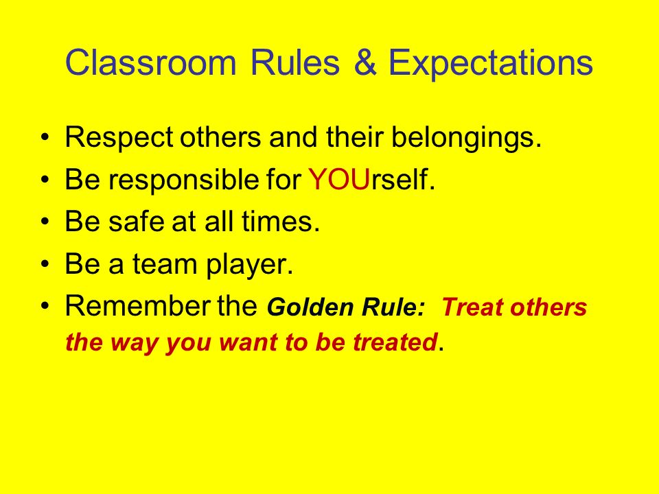 Classroom Rules & Expectations Respect others and their belongings.