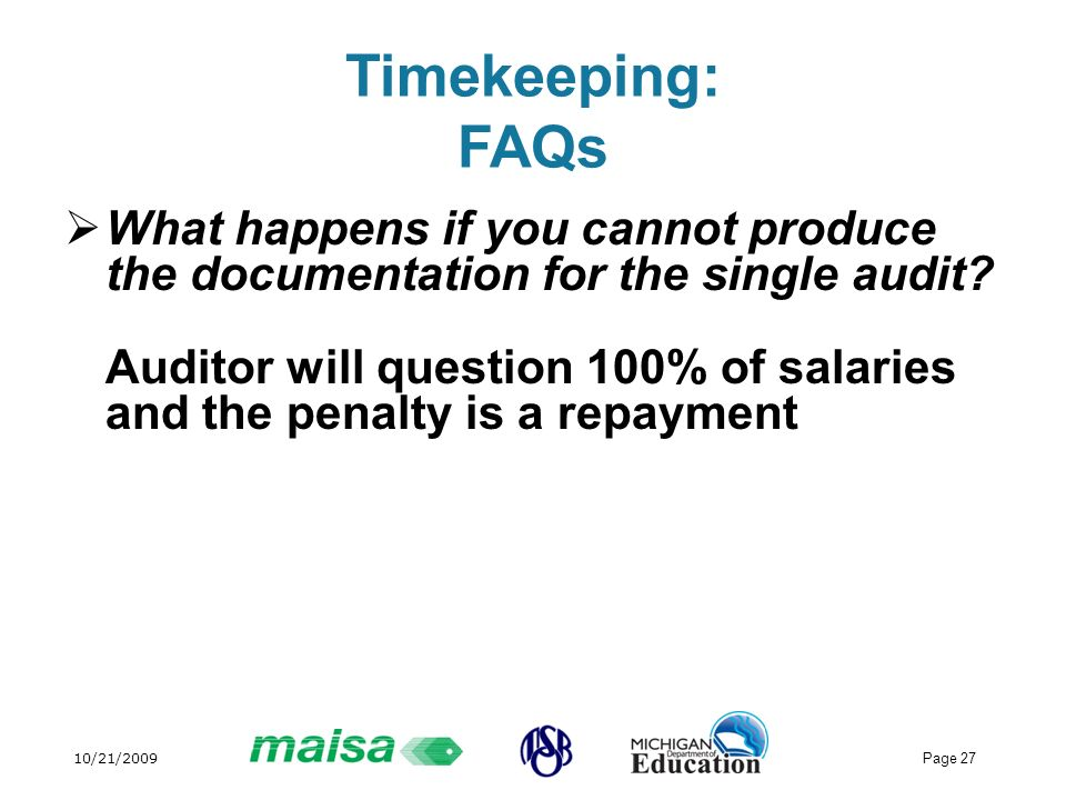 10/21/2009 Page 27 Timekeeping: FAQs What happens if you cannot produce the documentation for the single audit.