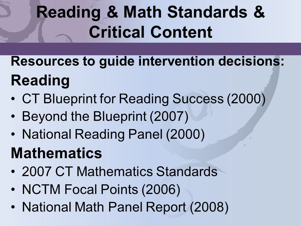 Reading & Math Standards & Critical Content Resources to guide intervention decisions: Reading CT Blueprint for Reading Success (2000) Beyond the Blue