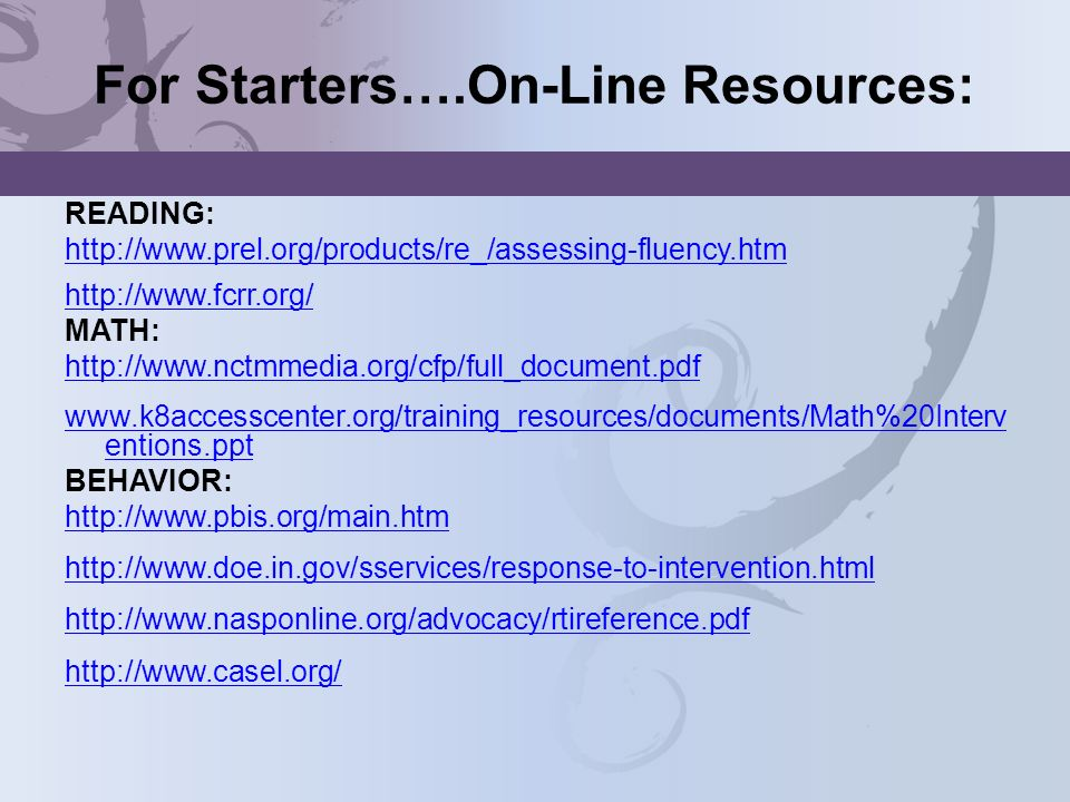 For Starters….On-Line Resources: READING: http://www.prel.org/products/re_/assessing-fluency.htm http://www.fcrr.org/ MATH: http://www.nctmmedia.org/c