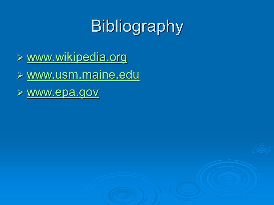 Bibliography www.wikipedia.org www.wikipedia.org www.wikipedia.org www.usm.maine.edu www.usm.maine.edu www.usm.maine.edu www.epa.gov www.epa.gov www.epa.gov