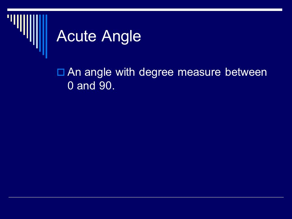 Right Angle An angle with a degree measure of 90.