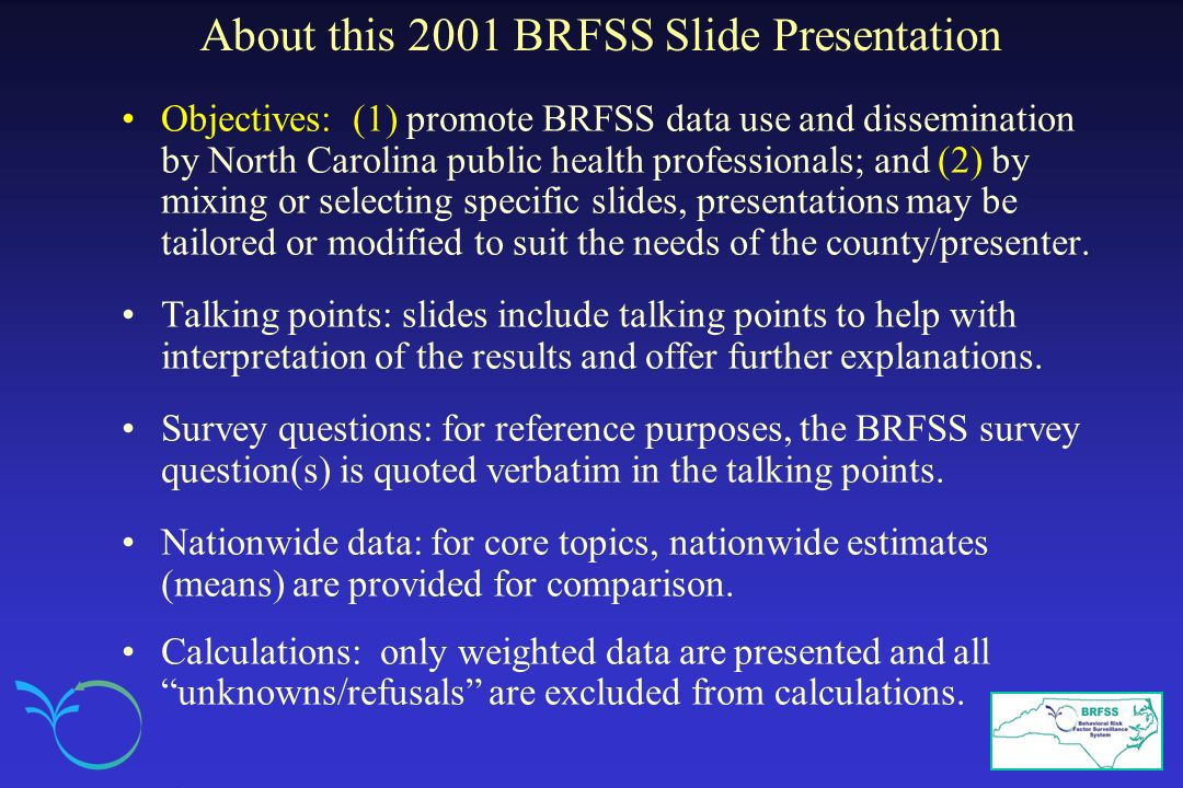 About this 2001 BRFSS Slide Presentation Objectives: (1) promote BRFSS data use and dissemination by North Carolina public health professionals; and (