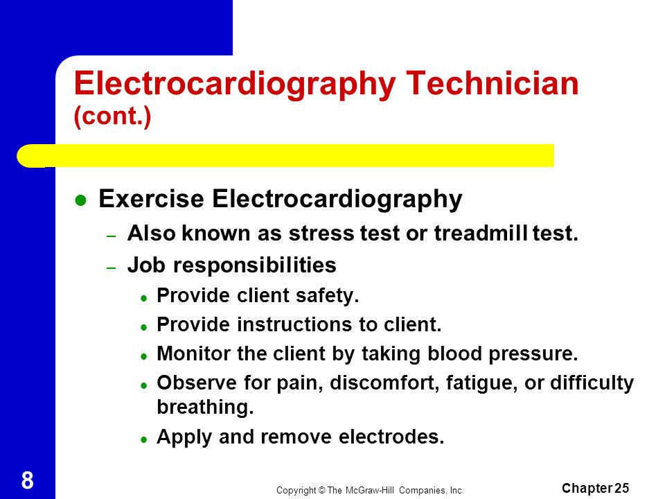 Copyright © The McGraw-Hill Companies, Inc. Chapter 25 7 Electrocardiography Technician (cont.) Job Responsibilities – Perform a safe and accurate ECG