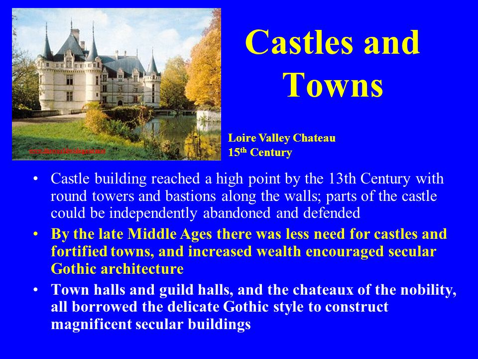 Castles and Towns Castle building reached a high point by the 13th Century with round towers and bastions along the walls; parts of the castle could b