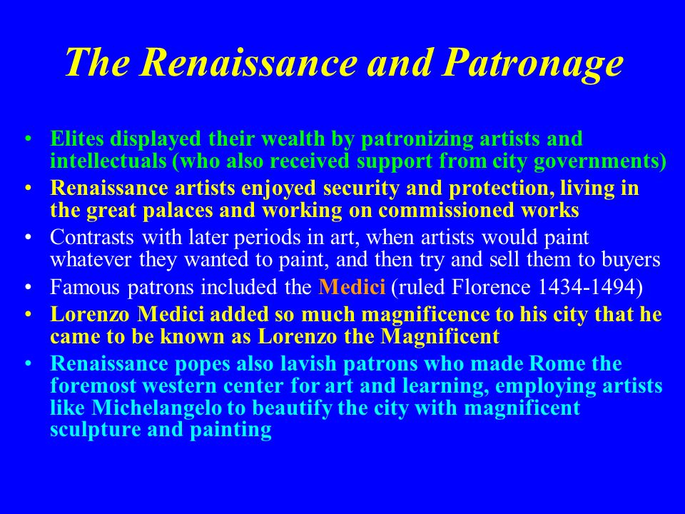 The Renaissance and Patronage Elites displayed their wealth by patronizing artists and intellectuals (who also received support from city governments)