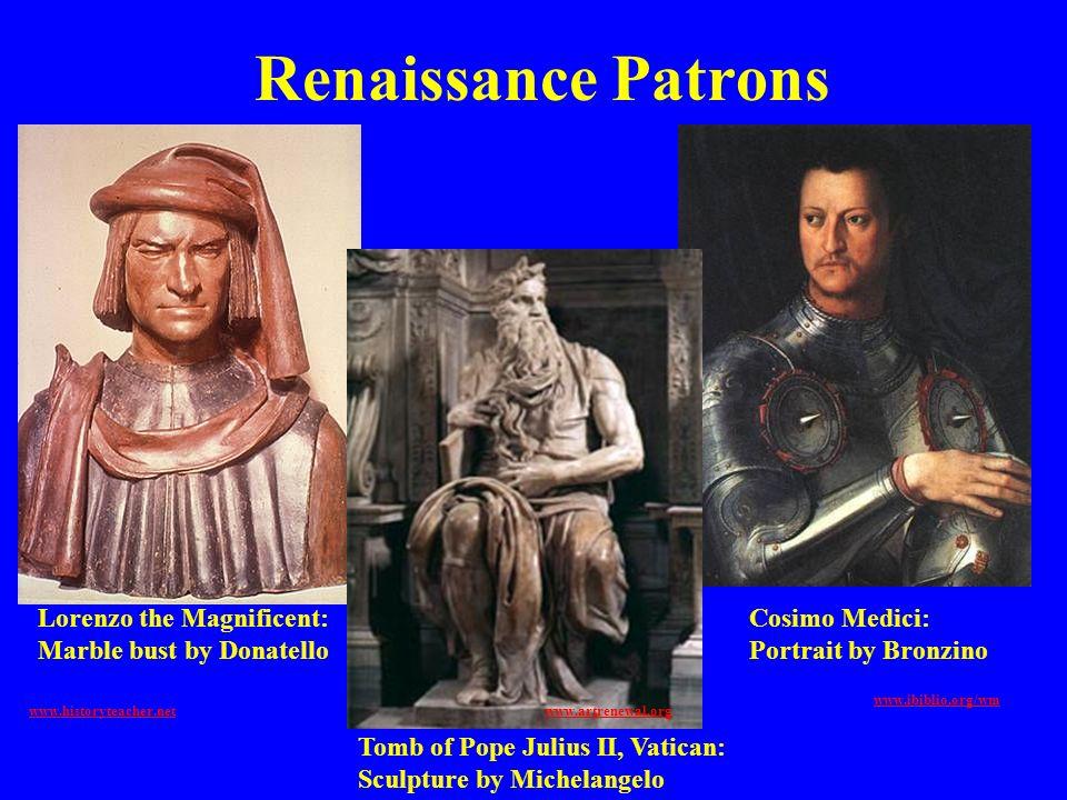 Renaissance Patrons www.historyteacher.net Cosimo Medici: Portrait by Bronzino www.ibiblio.org/wm Lorenzo the Magnificent: Marble bust by Donatello To