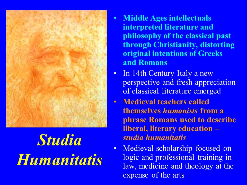 Studia Humanitatis Middle Ages intellectuals interpreted literature and philosophy of the classical past through Christianity, distorting original int